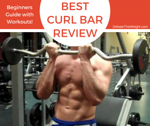 10 Best Curl Bars Review in 2018 – Beginners Guide with Workouts!