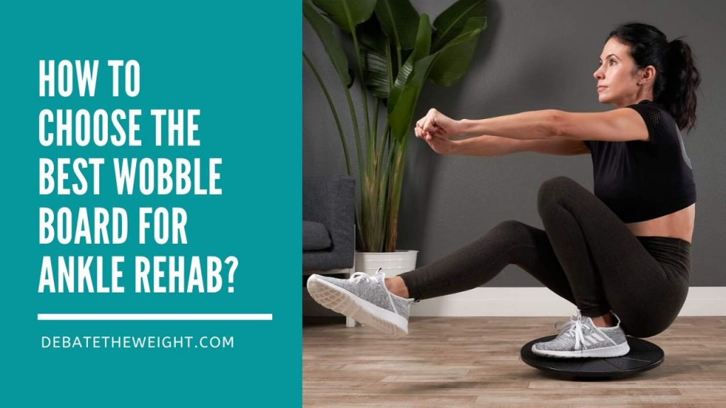 How to Choose the Best Wobble Board for Ankle Rehab